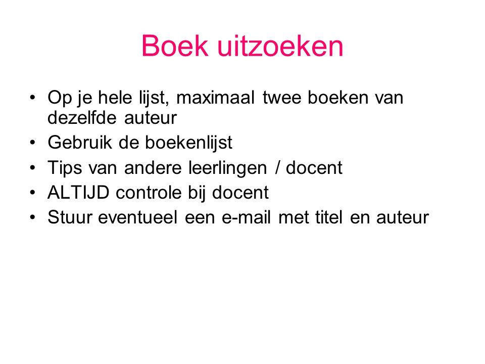 Boek uitzoeken Op je hele lijst, maximaal twee boeken van dezelfde auteur Gebruik de boekenlijst Tips van andere leerlingen / docent ALTIJD controle b