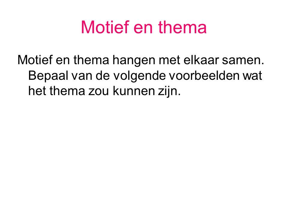 Motief en thema Motief en thema hangen met elkaar samen. Bepaal van de volgende voorbeelden wat het thema zou kunnen zijn.