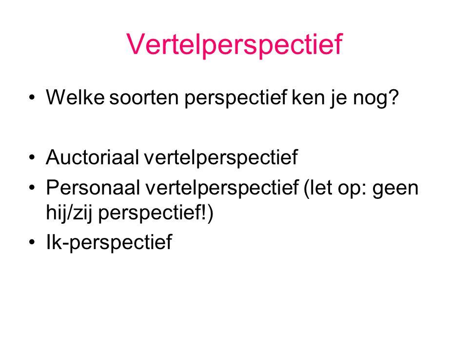 Vertelperspectief Welke soorten perspectief ken je nog? Auctoriaal vertelperspectief Personaal vertelperspectief (let op: geen hij/zij perspectief!) I