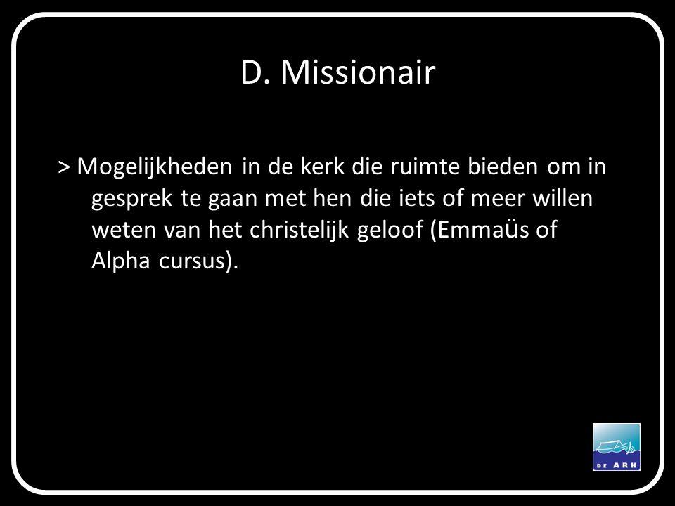D. Missionair > Mogelijkheden in de kerk die ruimte bieden om in gesprek te gaan met hen die iets of meer willen weten van het christelijk geloof (Emm