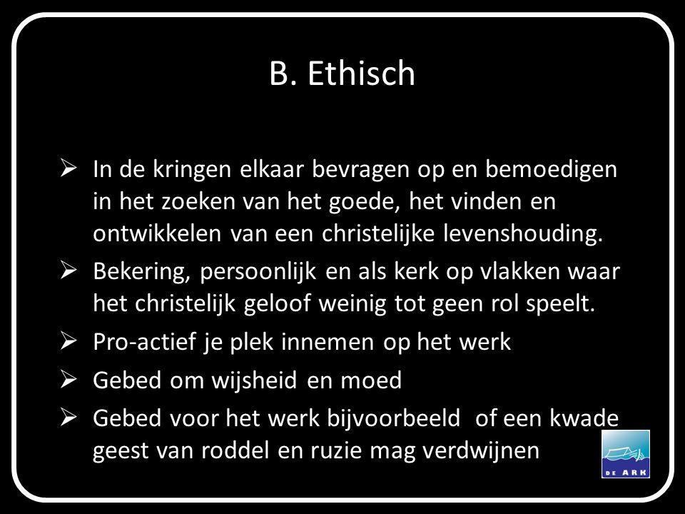 B. Ethisch  In de kringen elkaar bevragen op en bemoedigen in het zoeken van het goede, het vinden en ontwikkelen van een christelijke levenshouding.
