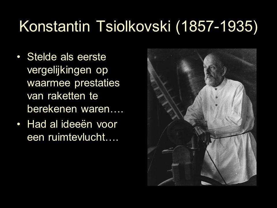 Konstantin Tsiolkovski (1857-1935) Stelde als eerste vergelijkingen op waarmee prestaties van raketten te berekenen waren…. Had al ideeën voor een rui