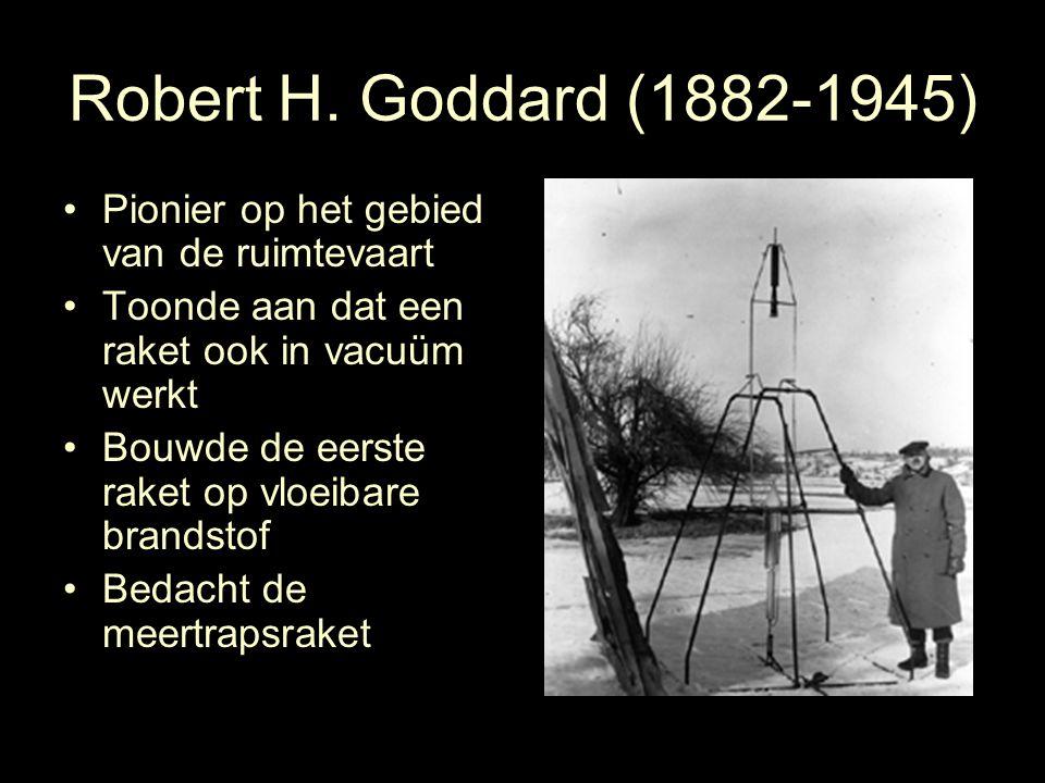 Robert H. Goddard (1882-1945) Pionier op het gebied van de ruimtevaart Toonde aan dat een raket ook in vacuüm werkt Bouwde de eerste raket op vloeibar