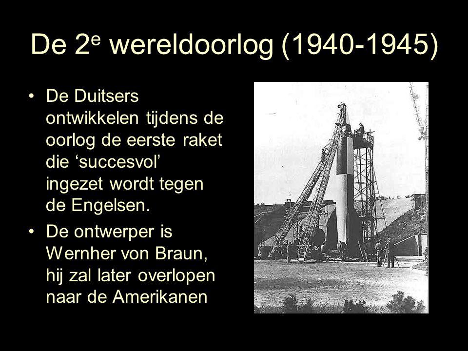 De 2 e wereldoorlog (1940-1945) De Duitsers ontwikkelen tijdens de oorlog de eerste raket die 'succesvol' ingezet wordt tegen de Engelsen. De ontwerpe