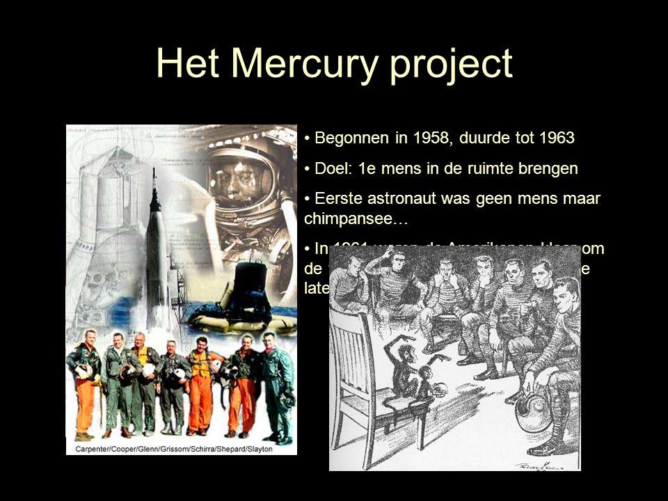 Het Mercury project Begonnen in 1958, duurde tot 1963 Doel: 1e mens in de ruimte brengen Eerste astronaut was geen mens maar chimpansee… In 1961 waren