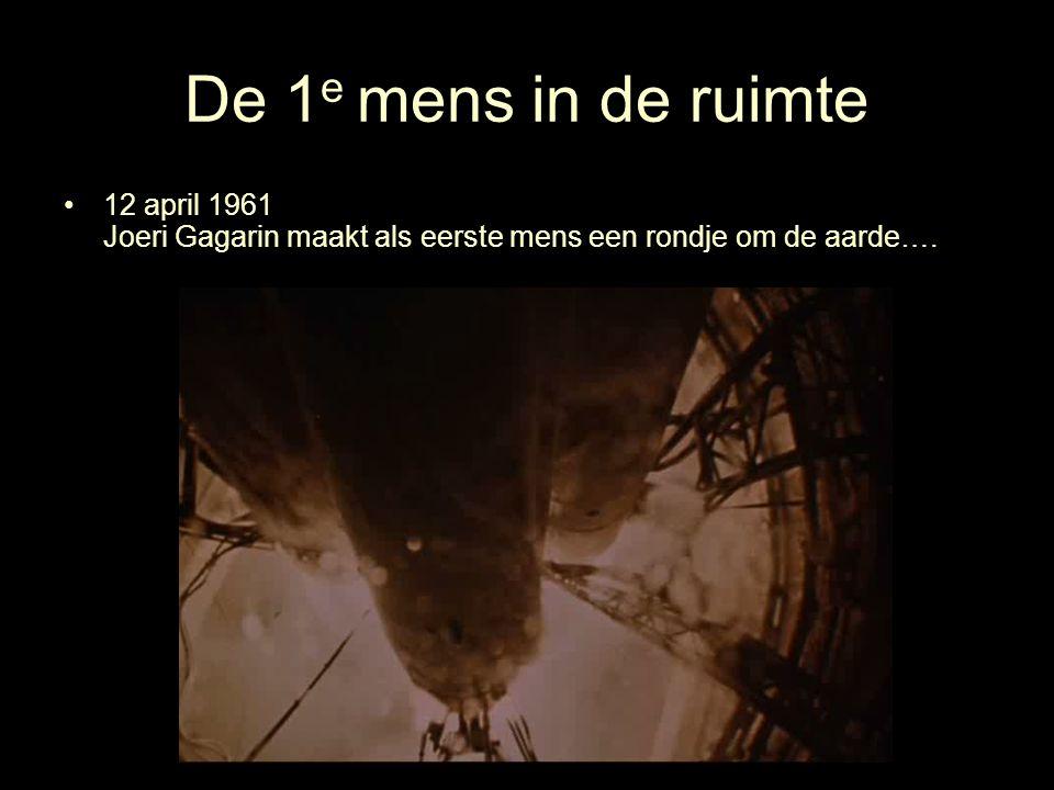 De 1 e mens in de ruimte 12 april 1961 Joeri Gagarin maakt als eerste mens een rondje om de aarde….