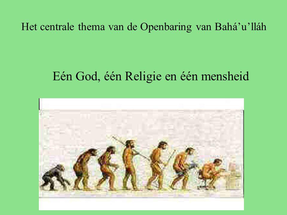 Het centrale thema van de Openbaring van Bahá'u'lláh Eén God, één Religie en één mensheid