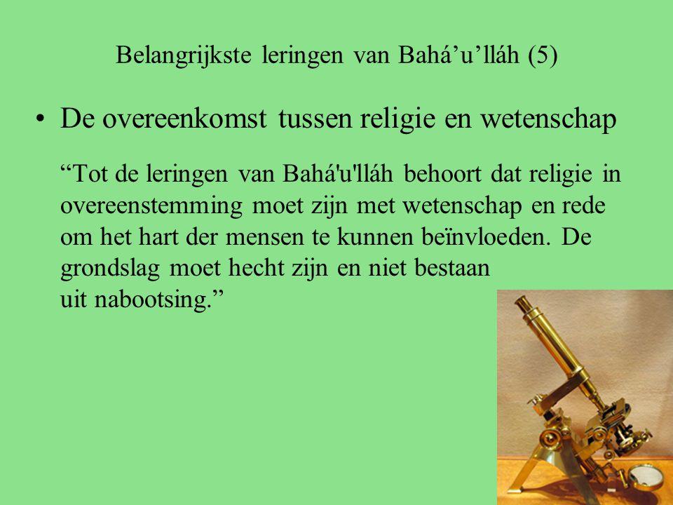 Belangrijkste leringen van Bahá'u'lláh (5) De overeenkomst tussen religie en wetenschap Tot de leringen van Bahá u lláh behoort dat religie in overeenstemming moet zijn met wetenschap en rede om het hart der mensen te kunnen beïnvloeden.