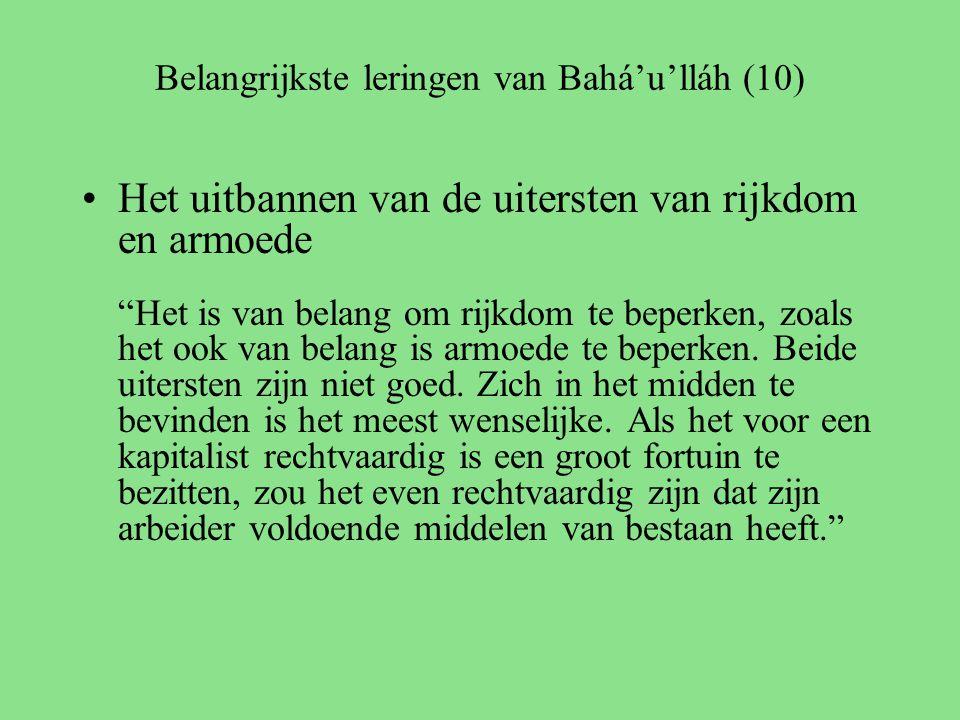 Belangrijkste leringen van Bahá'u'lláh (10) Het uitbannen van de uitersten van rijkdom en armoede Het is van belang om rijkdom te beperken, zoals het ook van belang is armoede te beperken.