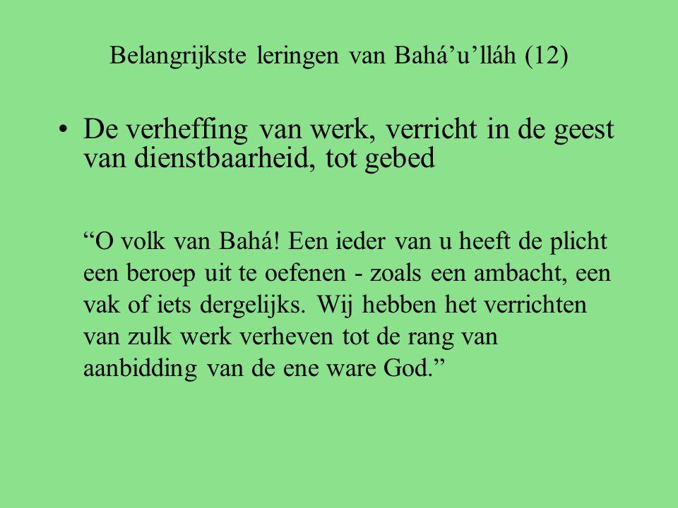 Belangrijkste leringen van Bahá'u'lláh (12) De verheffing van werk, verricht in de geest van dienstbaarheid, tot gebed O volk van Bahá.