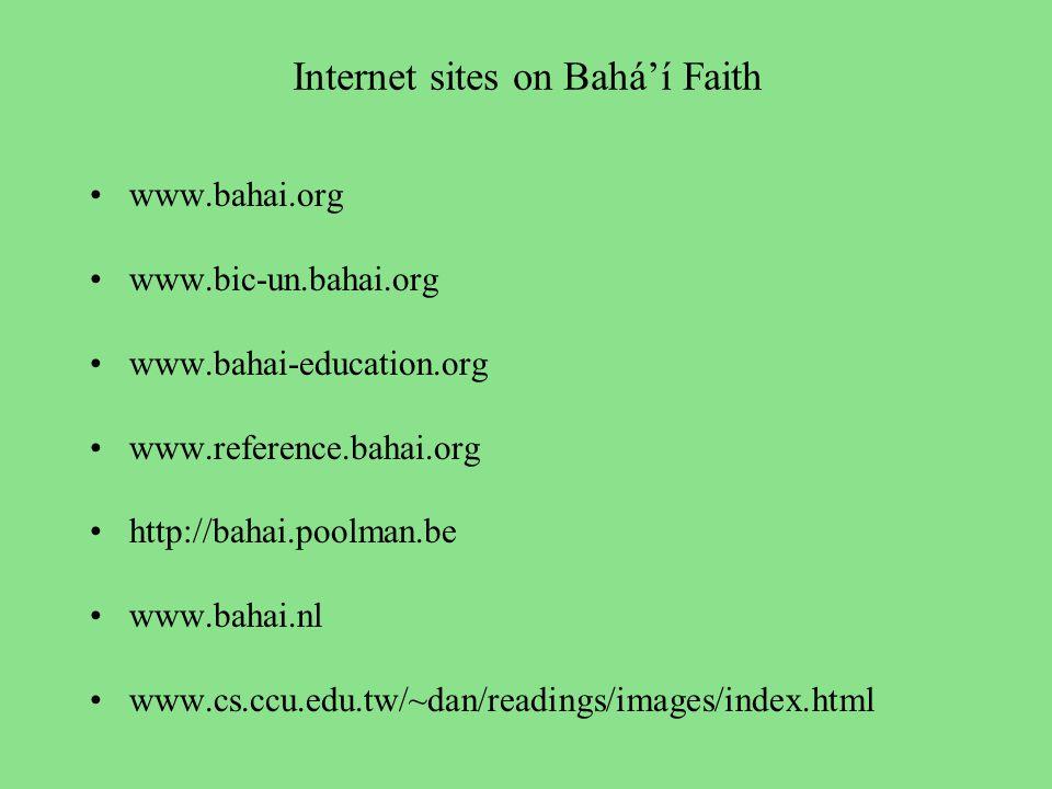 Internet sites on Bahá'í Faith www.bahai.org www.bic-un.bahai.org www.bahai-education.org www.reference.bahai.org http://bahai.poolman.be www.bahai.nl