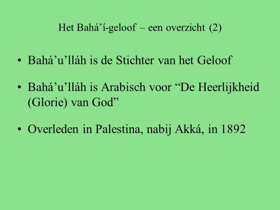 Het Bahá'í-geloof – een overzicht (2) Bahá'u'lláh is de Stichter van het Geloof Bahá'u'lláh is Arabisch voor De Heerlijkheid (Glorie) van God Overleden in Palestina, nabij Akká, in 1892