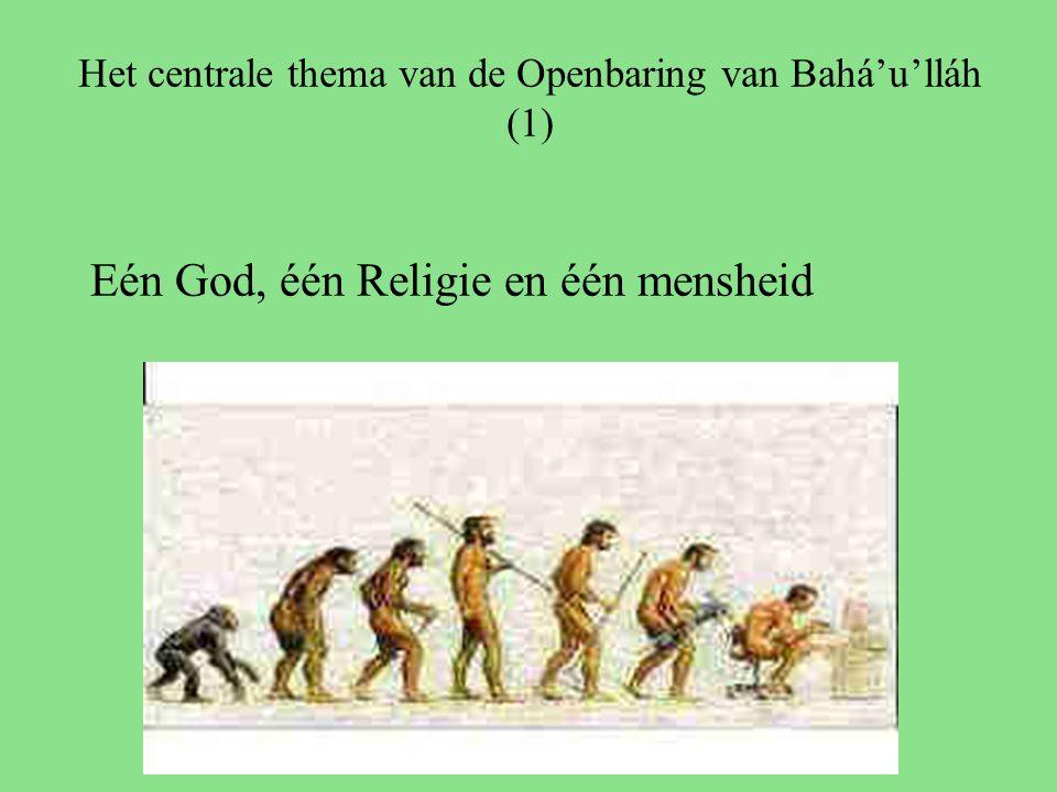 Het centrale thema van de Openbaring van Bahá'u'lláh (1) Eén God, één Religie en één mensheid