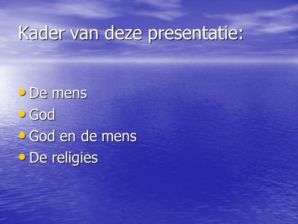 Kader van deze presentatie: De mens De mens God God God en de mens God en de mens De religies De religies