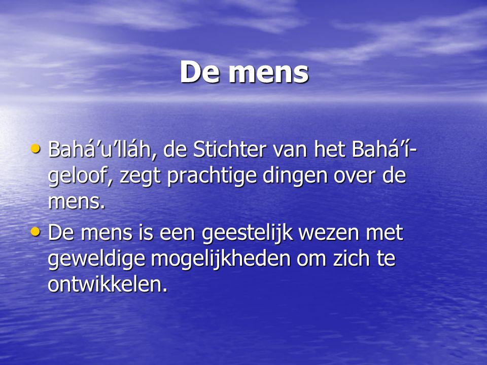 De mens Bahá'u'lláh, de Stichter van het Bahá'í- geloof, zegt prachtige dingen over de mens. Bahá'u'lláh, de Stichter van het Bahá'í- geloof, zegt pra