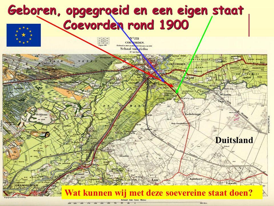 Geboren, opgegroeid en een eigen staat Coevorden rond 1900 Duitsland Wat kunnen wij met deze soevereine staat doen