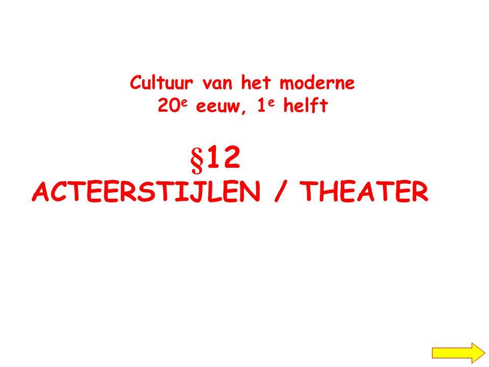 Cultuur van het moderne 20 e eeuw, 1 e helft §12 ACTEERSTIJLEN / THEATER