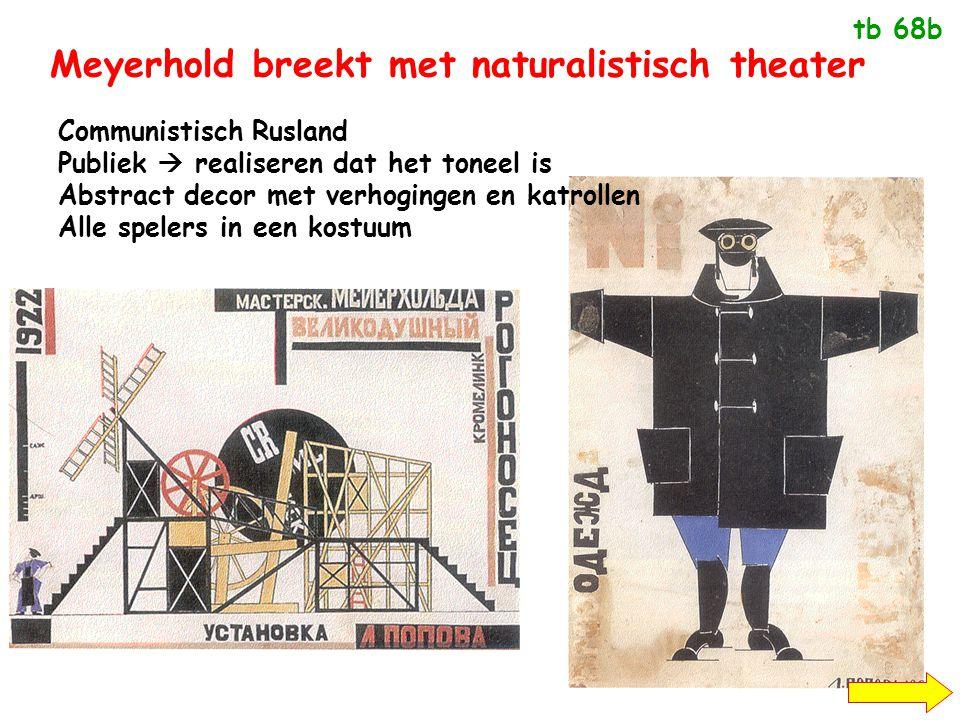 Meyerhold breekt met naturalistisch theater Communistisch Rusland Publiek  realiseren dat het toneel is Abstract decor met verhogingen en katrollen Alle spelers in een kostuum tb 68b