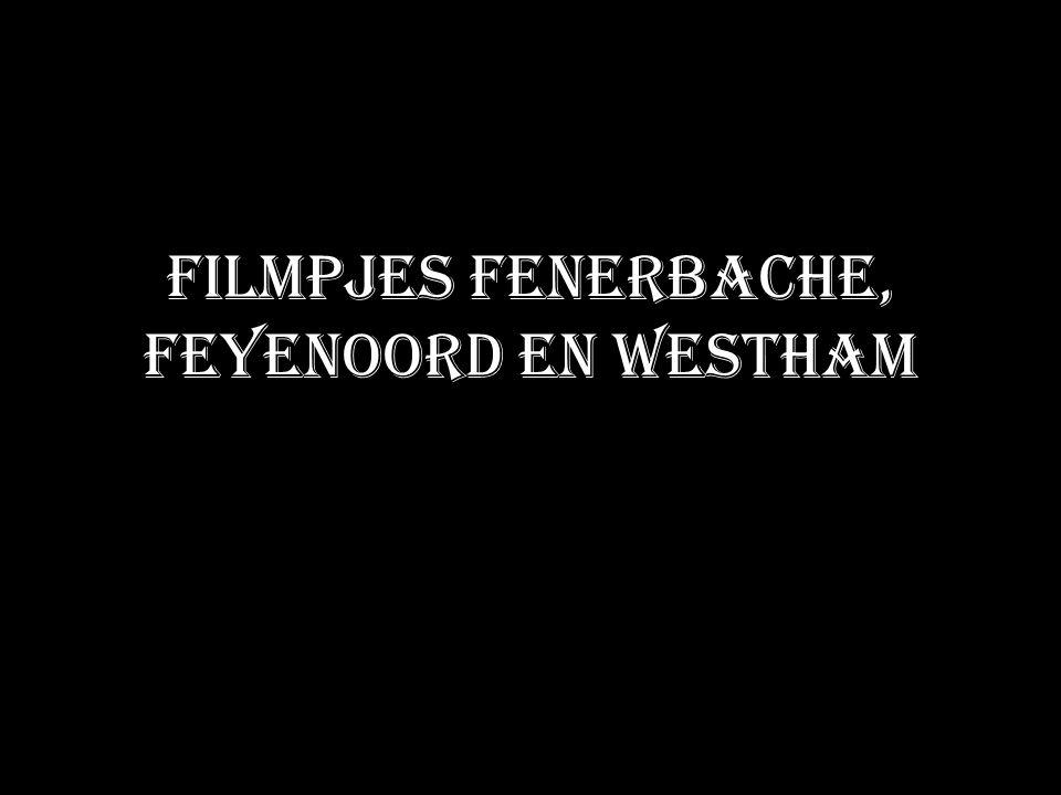 Filmpjes FenerBache, Feyenoord en Westham