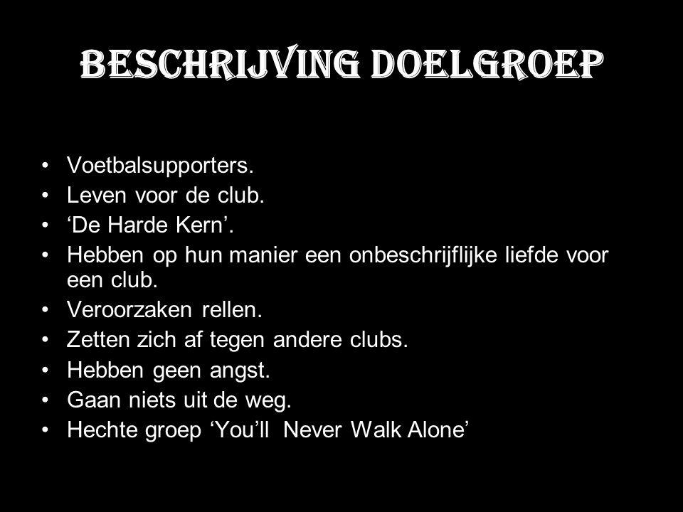 Beschrijving Doelgroep Voetbalsupporters. Leven voor de club. 'De Harde Kern'. Hebben op hun manier een onbeschrijflijke liefde voor een club. Veroorz