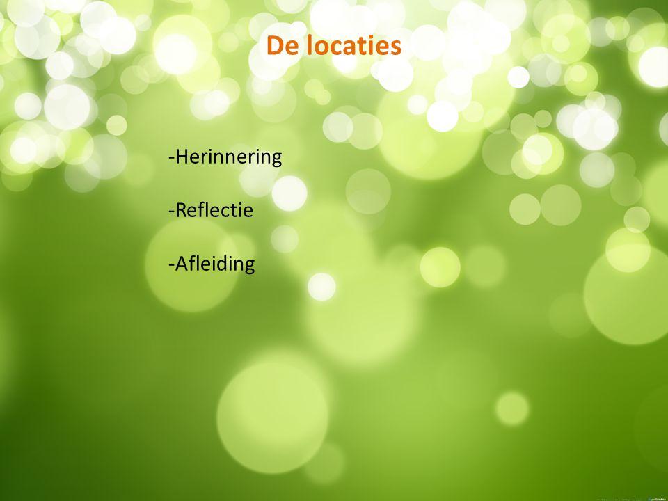 -Herinnering -Reflectie -Afleiding De locaties