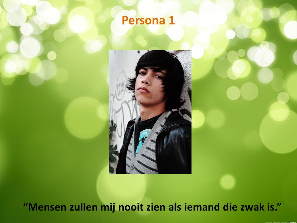 Persona 1 Mensen zullen mij nooit zien als iemand die zwak is.