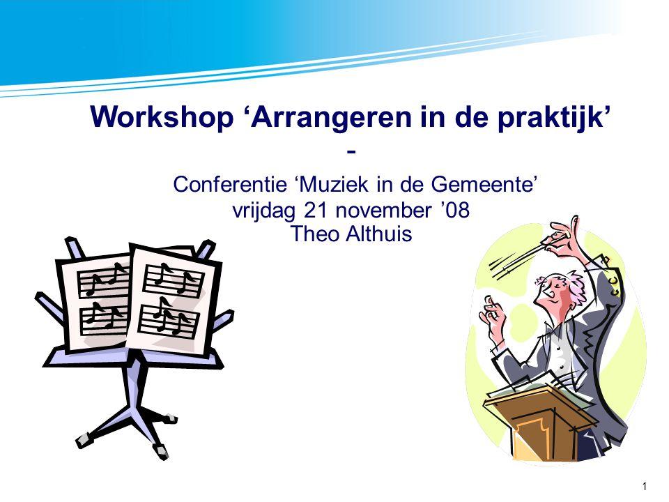 1 Workshop 'Arrangeren in de praktijk' - Conferentie 'Muziek in de Gemeente' vrijdag 21 november '08 Theo Althuis