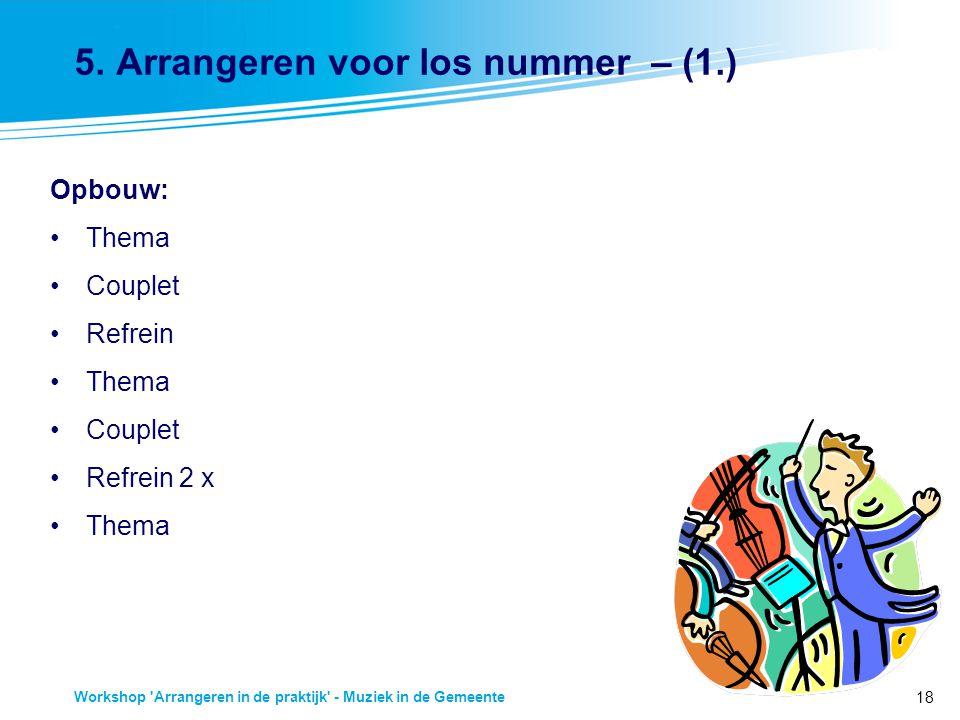 18 Workshop 'Arrangeren in de praktijk' - Muziek in de Gemeente 5. Arrangeren voor los nummer – (1.) Opbouw: Thema Couplet Refrein Thema Couplet Refre