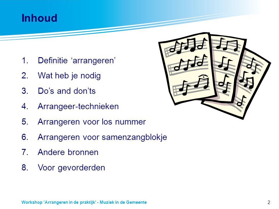 2 Workshop 'Arrangeren in de praktijk' - Muziek in de Gemeente 1.Definitie 'arrangeren' 2.Wat heb je nodig 3.Do's and don'ts 4.Arrangeer-technieken 5.