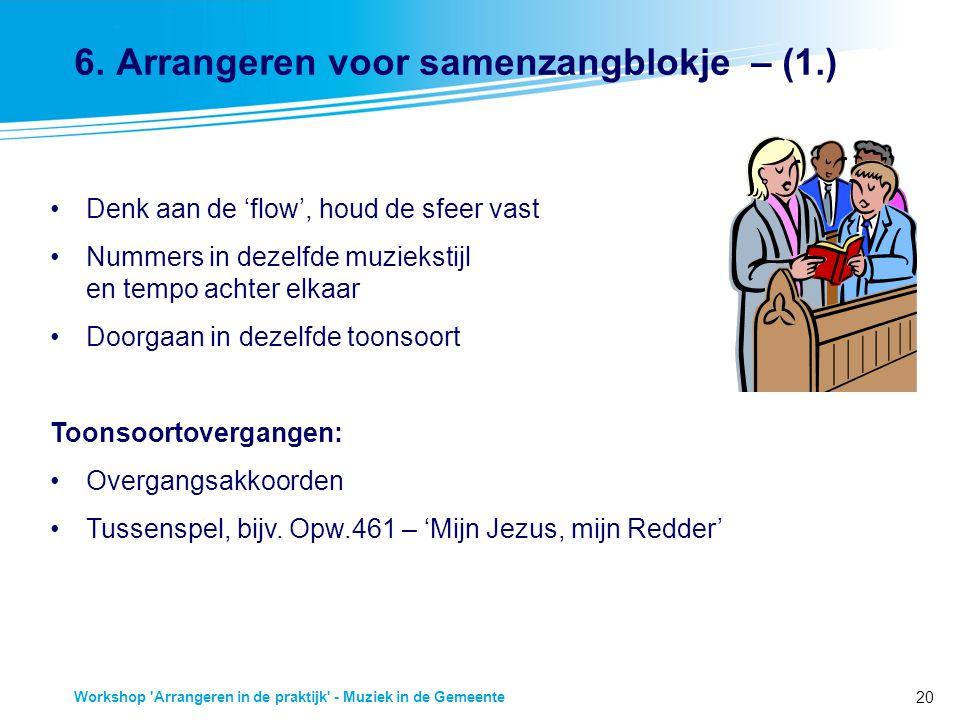 20 Workshop 'Arrangeren in de praktijk' - Muziek in de Gemeente 6. Arrangeren voor samenzangblokje – (1.) Denk aan de 'flow', houd de sfeer vast Numme