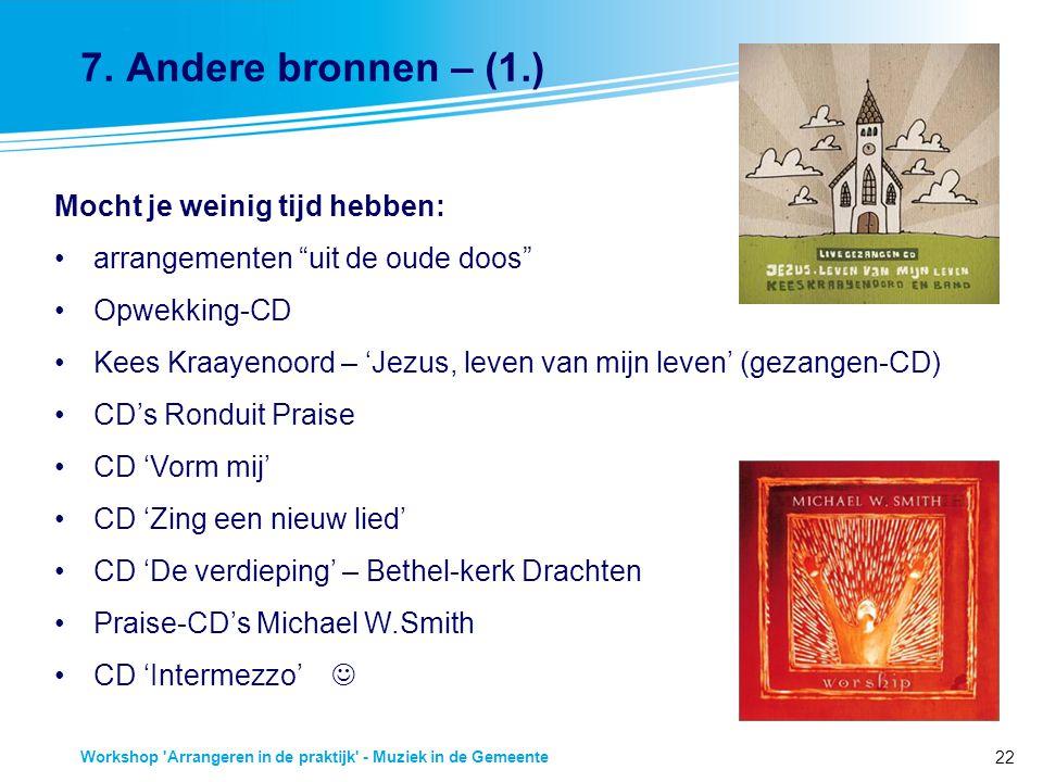 """22 Workshop 'Arrangeren in de praktijk' - Muziek in de Gemeente 7. Andere bronnen – (1.) Mocht je weinig tijd hebben: arrangementen """"uit de oude doos"""""""