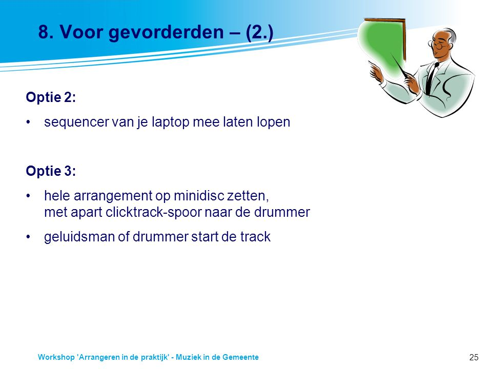 25 Workshop 'Arrangeren in de praktijk' - Muziek in de Gemeente 8. Voor gevorderden – (2.) Optie 2: sequencer van je laptop mee laten lopen Optie 3: h
