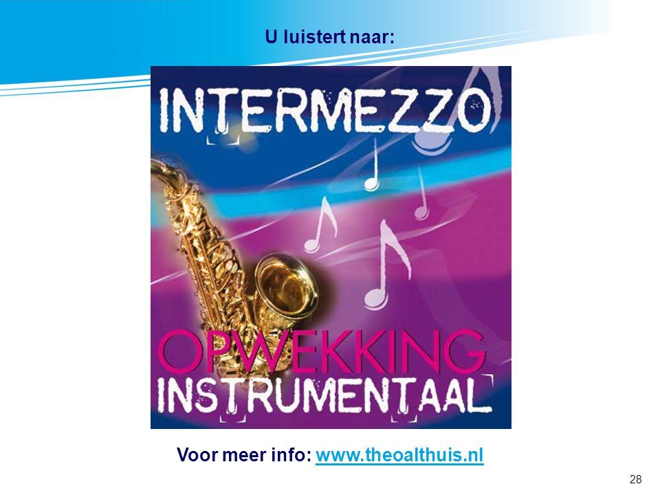 28 Voor meer info: www.theoalthuis.nlwww.theoalthuis.nl U luistert naar: