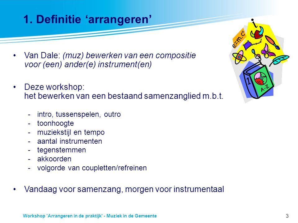 3 Workshop 'Arrangeren in de praktijk' - Muziek in de Gemeente 1. Definitie 'arrangeren' Van Dale: (muz) bewerken van een compositie voor (een) ander(