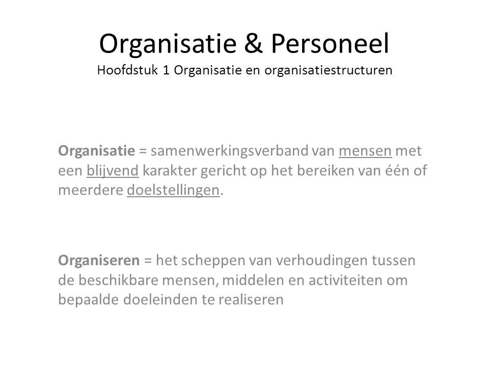 Organisatie & Personeel Hoofdstuk 1 Organisatie en organisatiestructuren Organisatie = samenwerkingsverband van mensen met een blijvend karakter geric