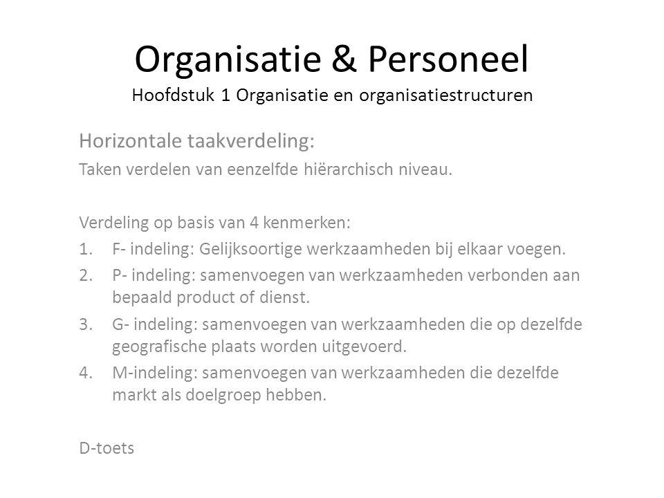 Organisatie & Personeel Hoofdstuk 1 Organisatie en organisatiestructuren Horizontale taakverdeling: Taken verdelen van eenzelfde hiërarchisch niveau.