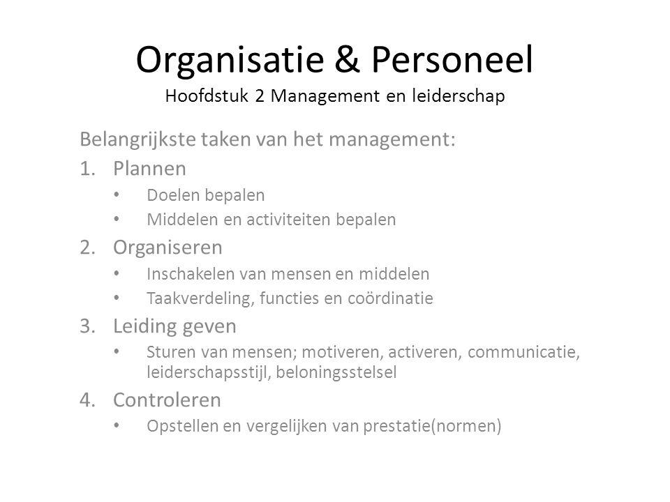 Organisatie & Personeel Hoofdstuk 2 Management en leiderschap Belangrijkste taken van het management: 1.Plannen Doelen bepalen Middelen en activiteite