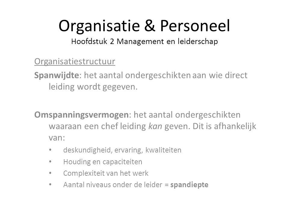 Organisatie & Personeel Hoofdstuk 2 Management en leiderschap Organisatiestructuur Spanwijdte: het aantal ondergeschikten aan wie direct leiding wordt