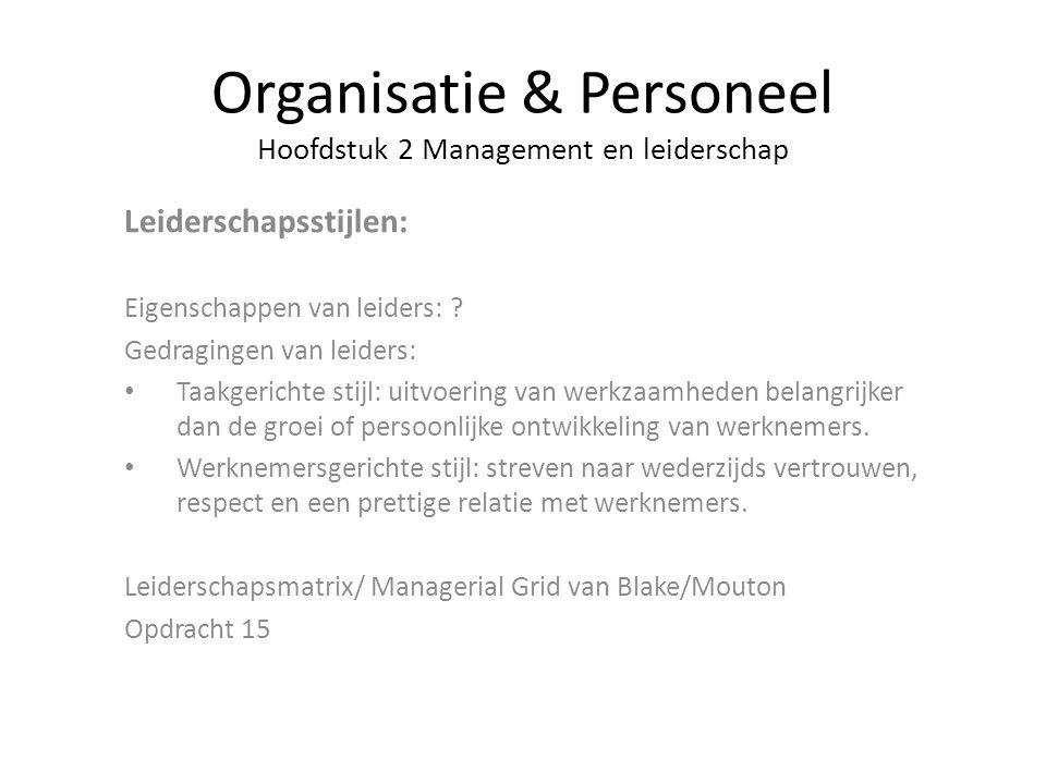 Organisatie & Personeel Hoofdstuk 2 Management en leiderschap Leiderschapsstijlen: Eigenschappen van leiders: ? Gedragingen van leiders: Taakgerichte