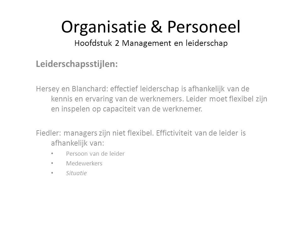 Organisatie & Personeel Hoofdstuk 2 Management en leiderschap Leiderschapsstijlen: Hersey en Blanchard: effectief leiderschap is afhankelijk van de ke