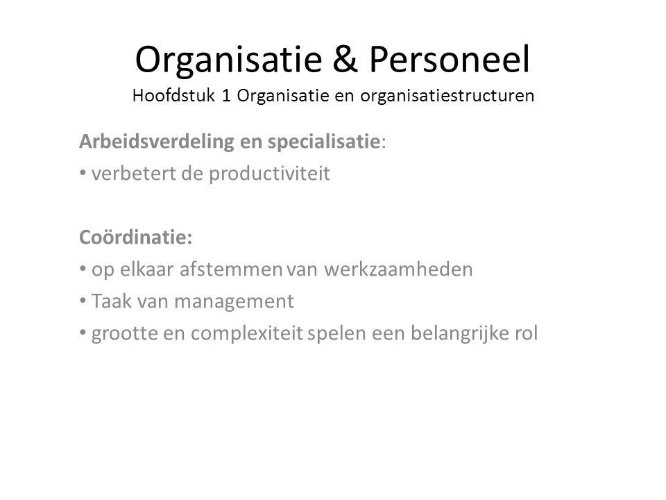 Organisatie & Personeel Hoofdstuk 1 Organisatie en organisatiestructuren Arbeidsverdeling en specialisatie: verbetert de productiviteit Coördinatie: o