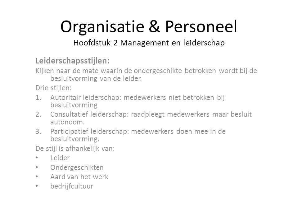 Organisatie & Personeel Hoofdstuk 2 Management en leiderschap Leiderschapsstijlen: Kijken naar de mate waarin de ondergeschikte betrokken wordt bij de