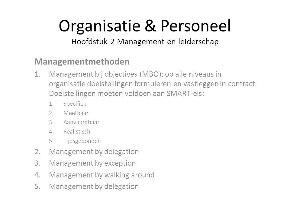 Organisatie & Personeel Hoofdstuk 2 Management en leiderschap Managementmethoden 1.Management bij objectives (MBO): op alle niveaus in organisatie doe