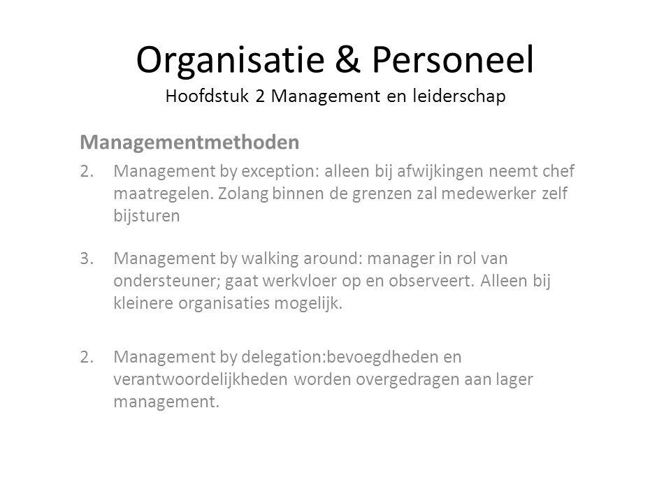 Organisatie & Personeel Hoofdstuk 2 Management en leiderschap Managementmethoden 2.Management by exception: alleen bij afwijkingen neemt chef maatrege