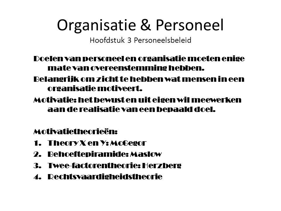 Organisatie & Personeel Hoofdstuk 3 Personeelsbeleid Doelen van personeel en organisatie moeten enige mate van overeenstemming hebben. Belangrijk om z