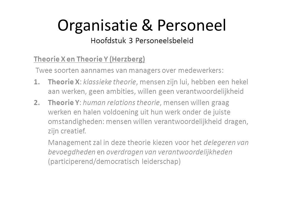 Organisatie & Personeel Hoofdstuk 3 Personeelsbeleid Theorie X en Theorie Y (Herzberg) Twee soorten aannames van managers over medewerkers: 1.Theorie