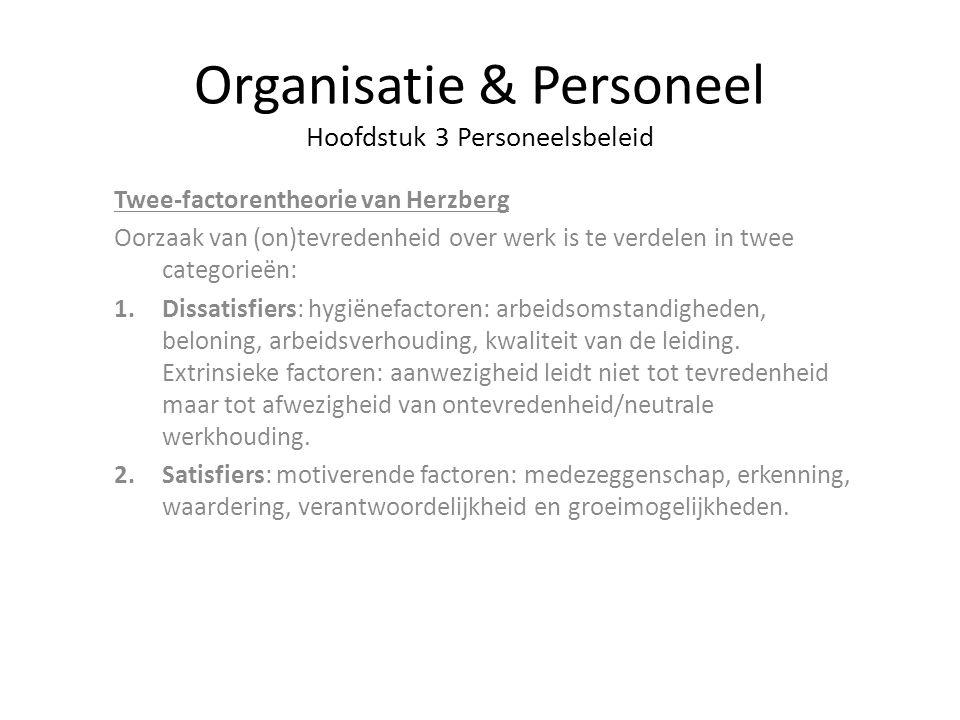 Organisatie & Personeel Hoofdstuk 3 Personeelsbeleid Twee-factorentheorie van Herzberg Oorzaak van (on)tevredenheid over werk is te verdelen in twee c