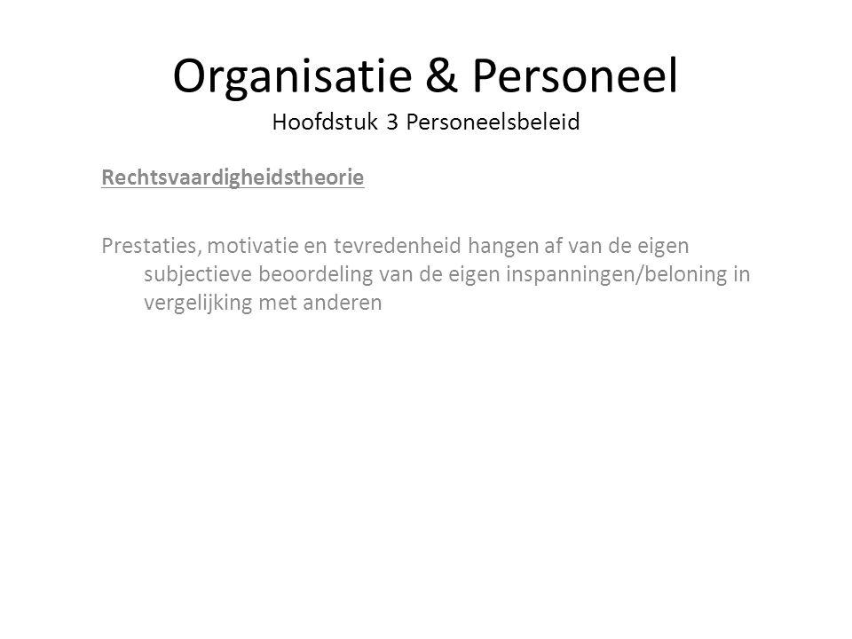 Organisatie & Personeel Hoofdstuk 3 Personeelsbeleid Rechtsvaardigheidstheorie Prestaties, motivatie en tevredenheid hangen af van de eigen subjectiev