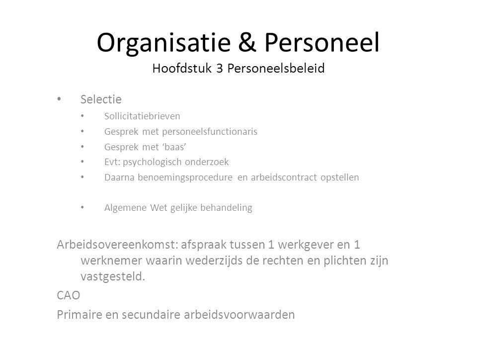 Organisatie & Personeel Hoofdstuk 3 Personeelsbeleid Selectie Sollicitatiebrieven Gesprek met personeelsfunctionaris Gesprek met 'baas' Evt: psycholog