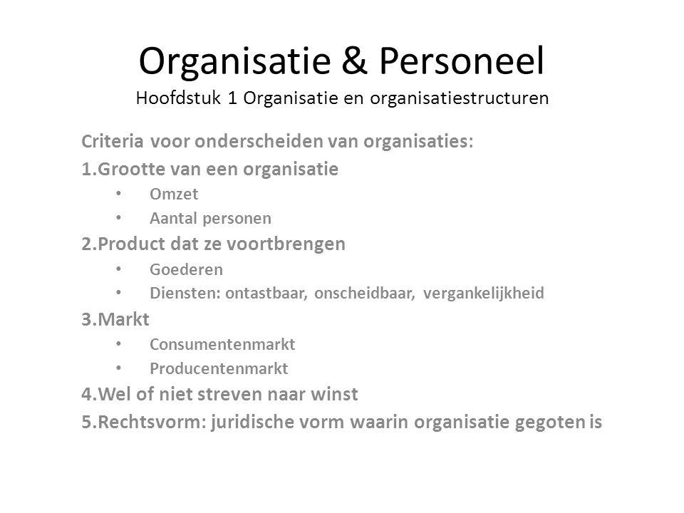 Organisatie & Personeel Hoofdstuk 1 Organisatie en organisatiestructuren Criteria voor onderscheiden van organisaties: 1.Grootte van een organisatie O